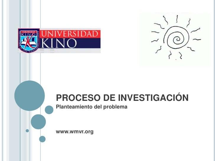 PROCESO DE INVESTIGACIÓN<br />Planteamiento del problema<br />www.wmvr.org<br />