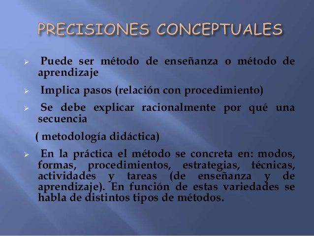  El método es el concepto más amplio La función de la metodología didáctica esjustificar racionalmente el método. El mé...