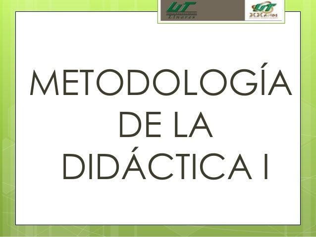 METODOLOGÍADE LADIDÁCTICA I