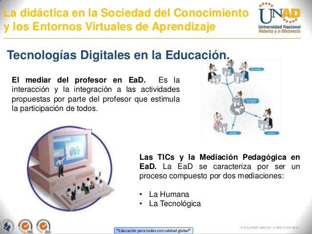 La didáctica en la Sociedad del Conocimientoy los Entornos Virtuales de AprendizajeTecnologías Digitales en la Educación. ...