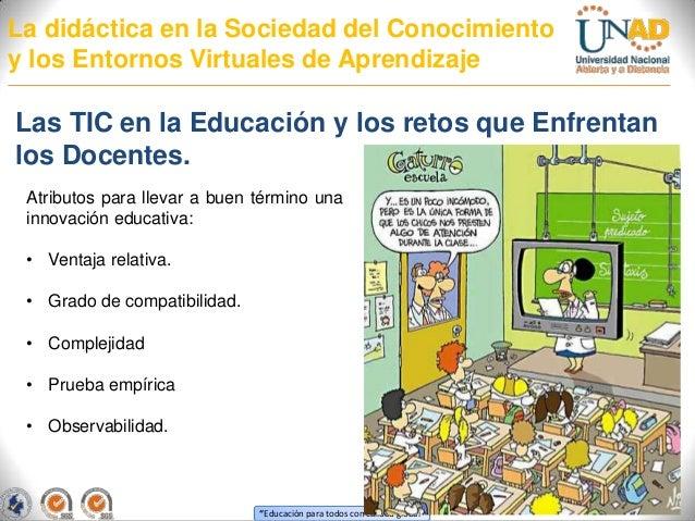 La didáctica en la Sociedad del Conocimientoy los Entornos Virtuales de AprendizajeLas TIC en la Educación y los retos que...