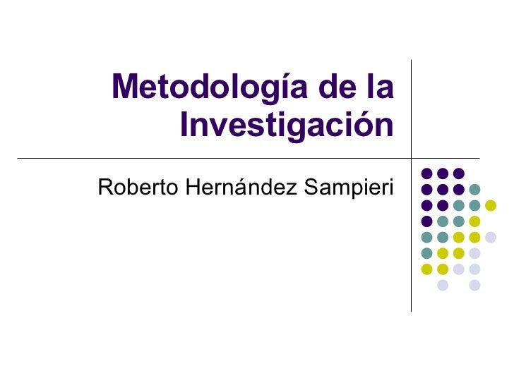 Metodolog ía de la Investigación Roberto Hern ández Sampieri