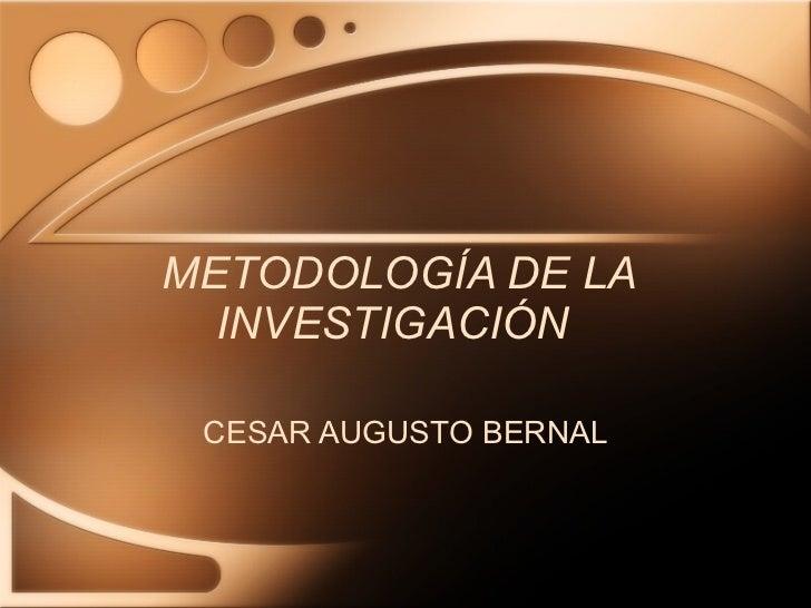 METODOLOGÍA DE LA INVESTIGACIÓN  CESAR AUGUSTO BERNAL