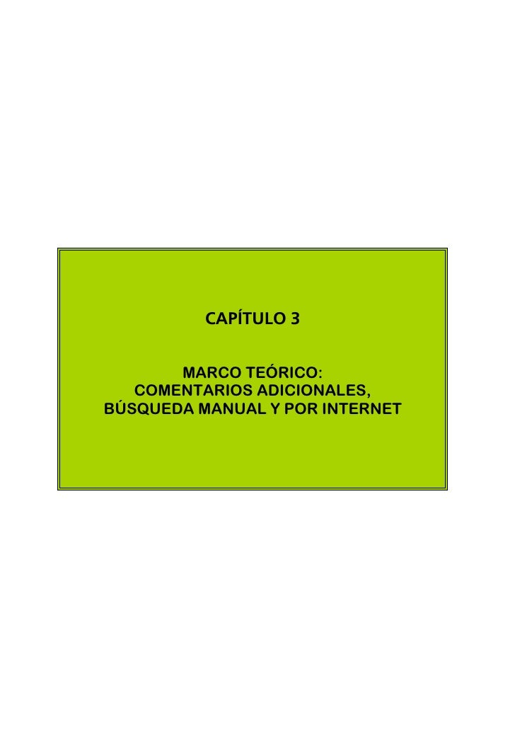CAPÍTULO 3          MARCO TEÓRICO:    COMENTARIOS ADICIONALES, BÚSQUEDA MANUAL Y POR INTERNET