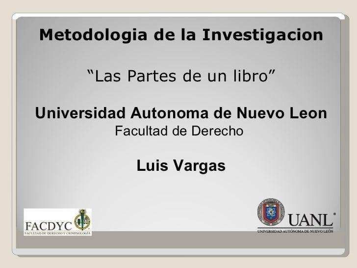 """<ul><li>Metodologia de la Investigacion </li></ul><ul><li>"""" Las Partes de un libro"""" </li></ul><ul><li>Universidad Autonoma..."""