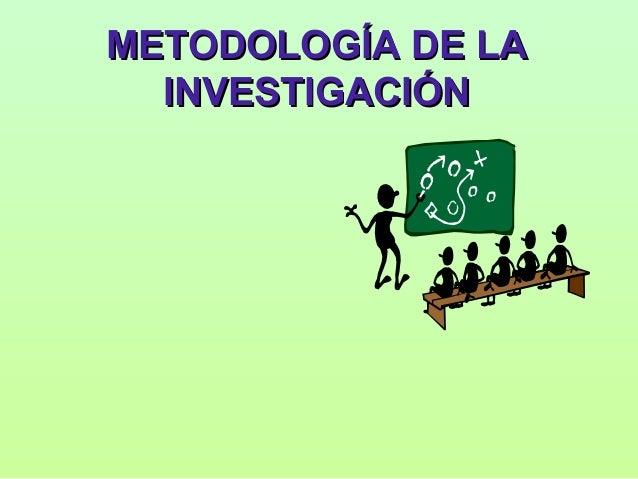 METODOLOGÍA DE LAMETODOLOGÍA DE LA INVESTIGACIÓNINVESTIGACIÓN