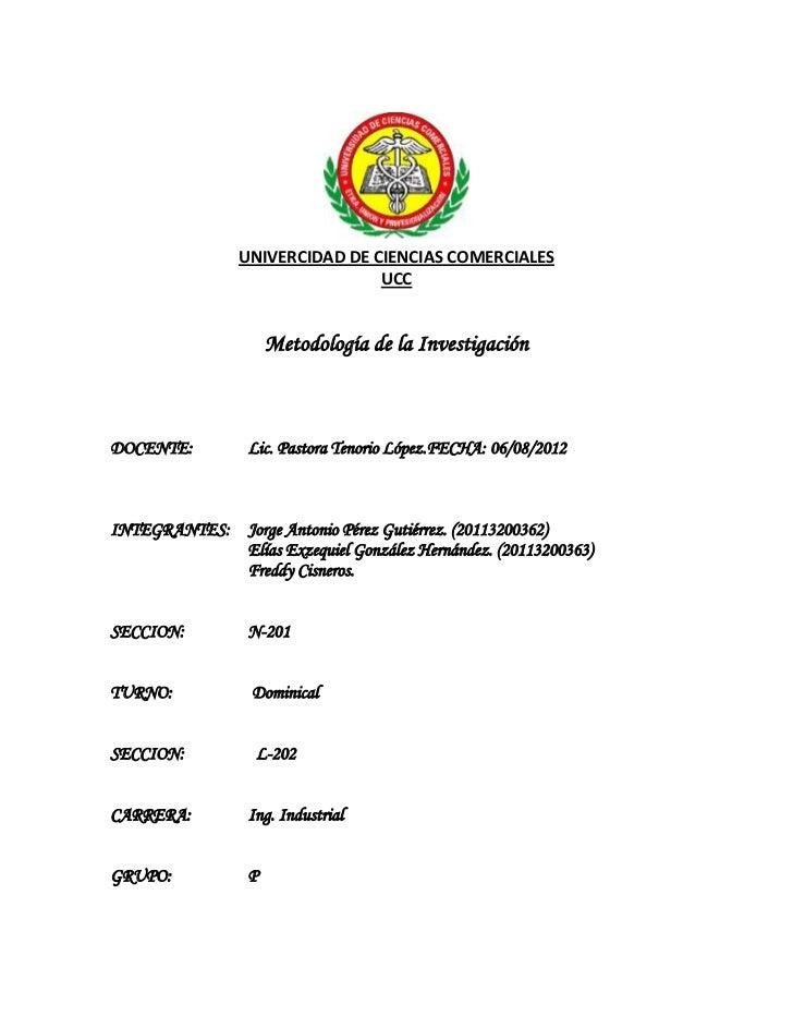UNIVERCIDAD DE CIENCIAS COMERCIALES                                UCC                     Metodología de la Investigación...