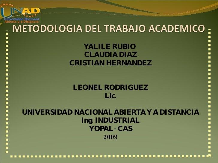 YALILE RUBIO  CLAUDIA DIAZ CRISTIAN HERNANDEZ LEONEL RODRIGUEZ Lic. UNIVERSIDAD NACIONAL ABIERTA Y A DISTANCIA Ing. INDUST...