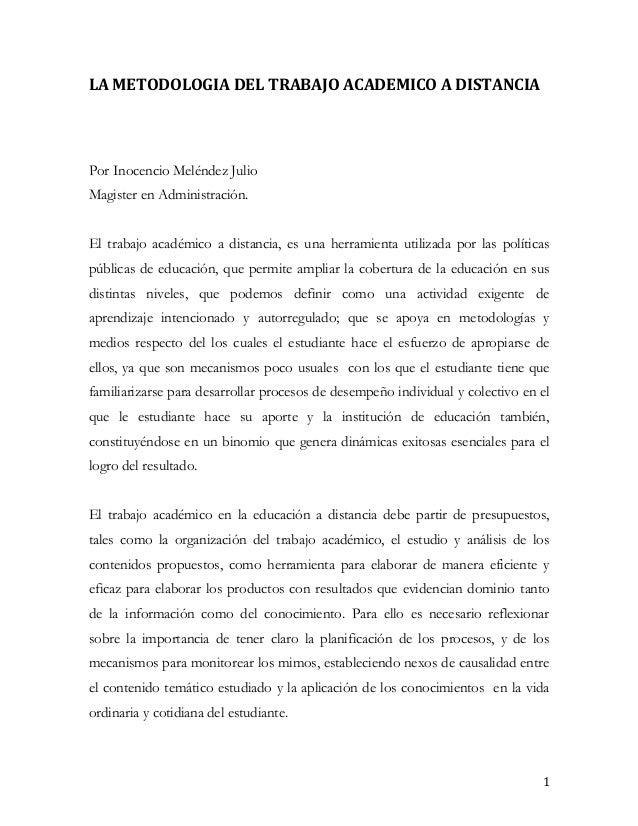 LA METODOLOGIA DEL TRABAJO ACADEMICO A DISTANCIAPor Inocencio Meléndez JulioMagister en Administración.El trabajo académic...