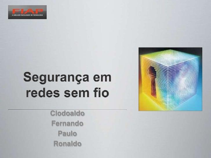 Segurança em redes sem fio<br />Clodoaldo<br />Fernando<br />Paulo<br />Ronaldo<br />