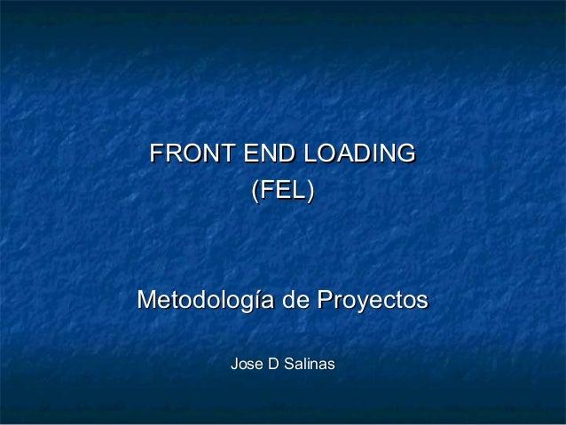 FRONT END LOADING        (FEL)Metodología de Proyectos       Jose D Salinas