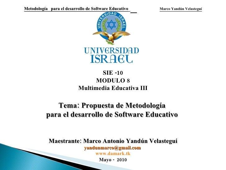 Metodología  para el desarrollo de Software Educativo   Marco Yandún Velasteguí SIE -10 MODULO 8 Multimedia Educativa III ...