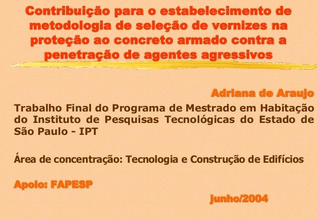 Contribuição para o estabelecimento de metodologia de seleção de vernizes na proteção ao concreto armado contra a penetraç...