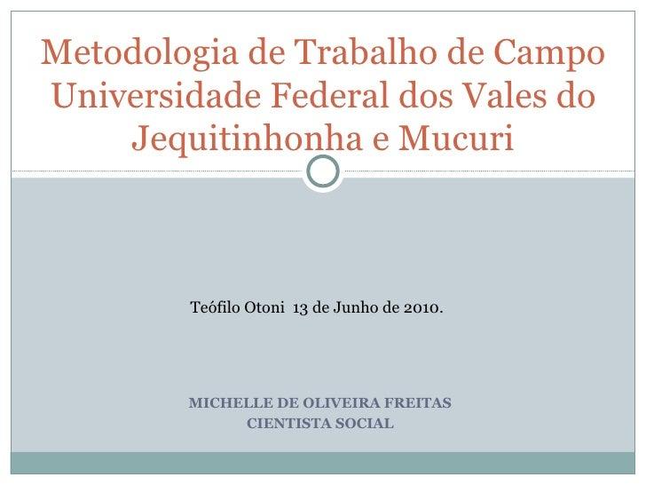MICHELLE DE OLIVEIRA FREITAS CIENTISTA SOCIAL Metodologia de Trabalho de Campo Universidade Federal dos Vales do Jequitinh...
