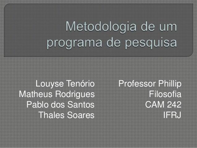 Louyse Tenório Matheus Rodrigues Pablo dos Santos Thales Soares  Professor Phillip Filosofia CAM 242 IFRJ