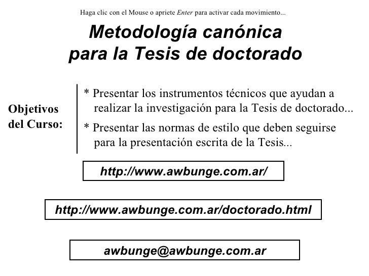 Metodología canónica para la Tesis de doctorado Objetivos del Curso: Haga clic con el Mouse o apriete  Enter  para activar...