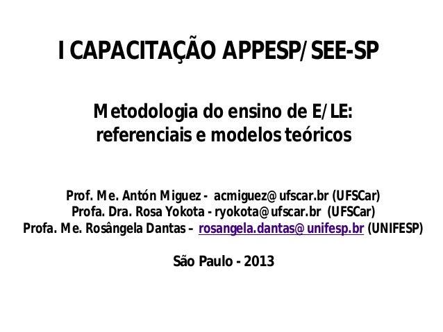 I CAPACITAÇÃO APPESP/SEE-SP Metodologia do ensino de E/LE: referenciais e modelos teóricos Prof. Me. Antón Miguez - acmigu...