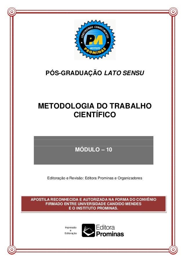 PÓS-GRADUAÇÃO LATO SENSU  METODOLOGIA DO TRABALHO CIENTÍFICO  MÓDULO – 10  Editoração e Revisão: Editora Prominas e Organi...
