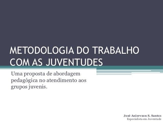 METODOLOGIA DO TRABALHOCOM AS JUVENTUDESUma proposta de abordagempedagógica no atendimento aosgrupos juvenis.             ...