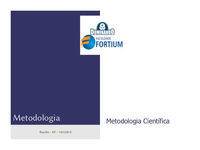 logo Metodologia Metodologia Científica Brasília – DF – 14/03/2015