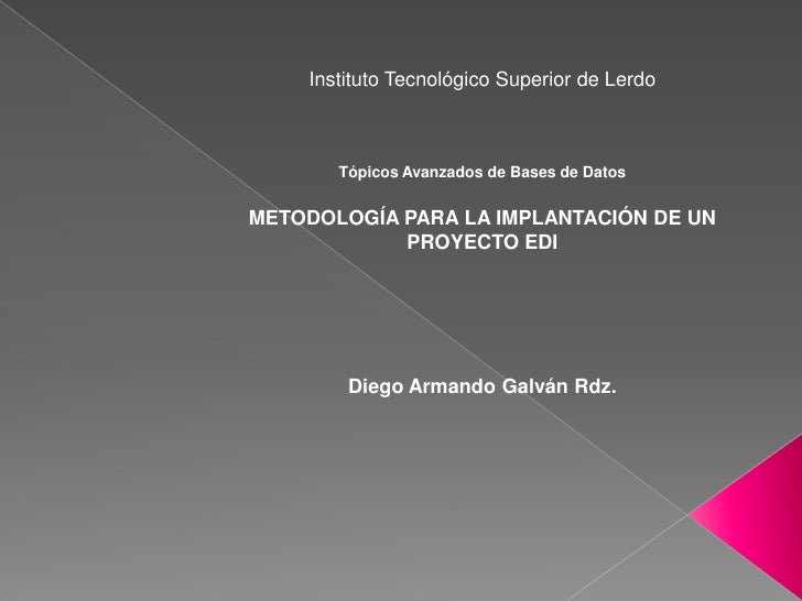 Instituto Tecnológico Superior de Lerdo           Tópicos Avanzados de Bases de Datos   METODOLOGÍA PARA LA IMPLANTACIÓN D...
