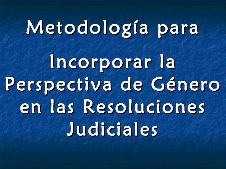 Metodología para Incorporar la Perspectiva de Género en las Resoluciones Judiciales