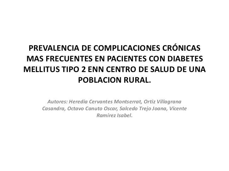 PREVALENCIA DE COMPLICACIONES CRÓNICAS MAS FRECUENTES EN PACIENTES CON DIABETES MELLITUS TIPO 2 ENN CENTRO DE SALUD DE UNA...