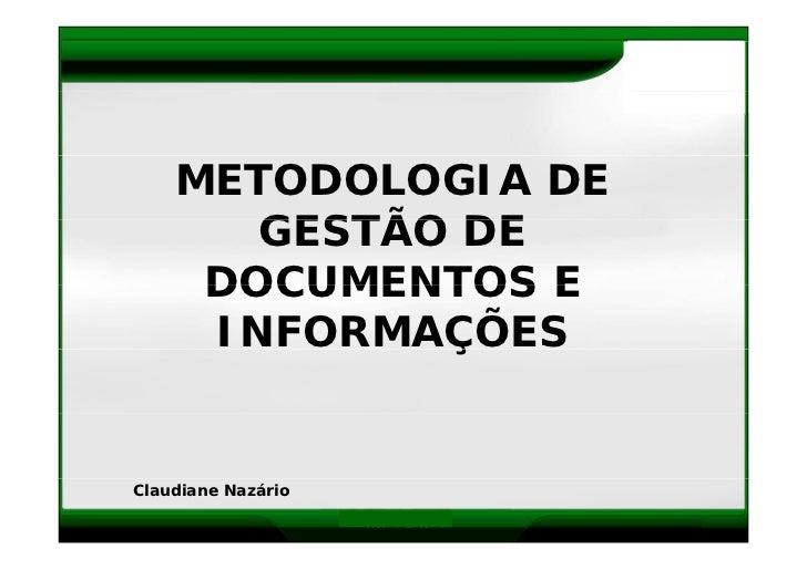METODOLOGIA DE        GESTÃO DE      DOCUMENTOS E      INFORMAÇÕES              Ç   Claudiane Nazário                     ...
