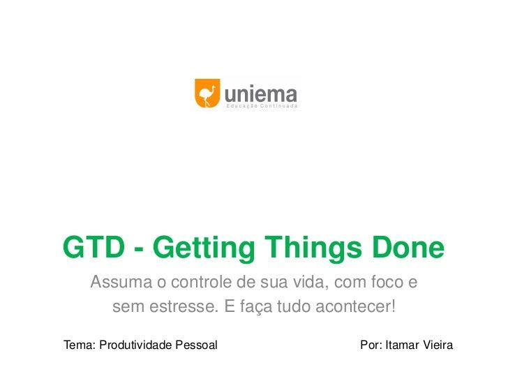GTD - Getting Things Done    Assuma o controle de sua vida, com foco e      sem estresse. E faça tudo acontecer!Tema: Prod...