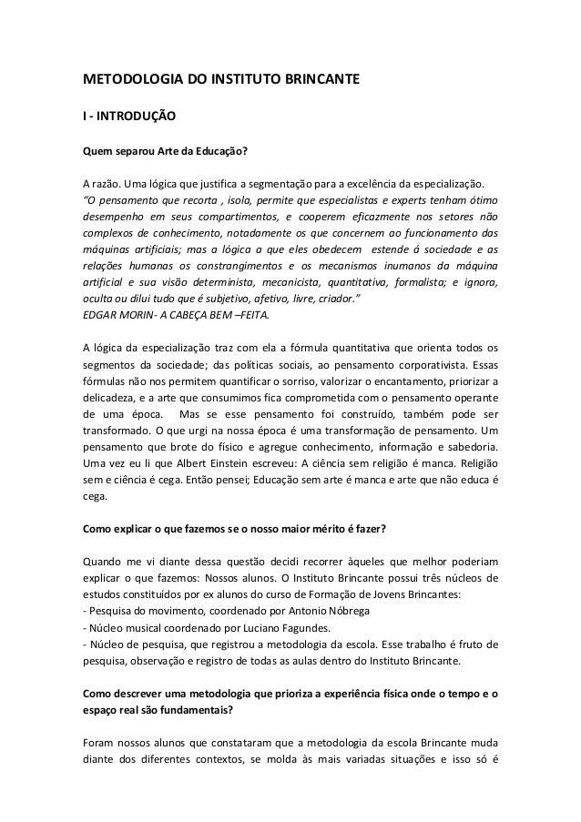 METODOLOGIA DO INSTITUTO BRINCANTE   I -‐ INTRODUÇÃO  Quem separou Arte da Educação?  A ...
