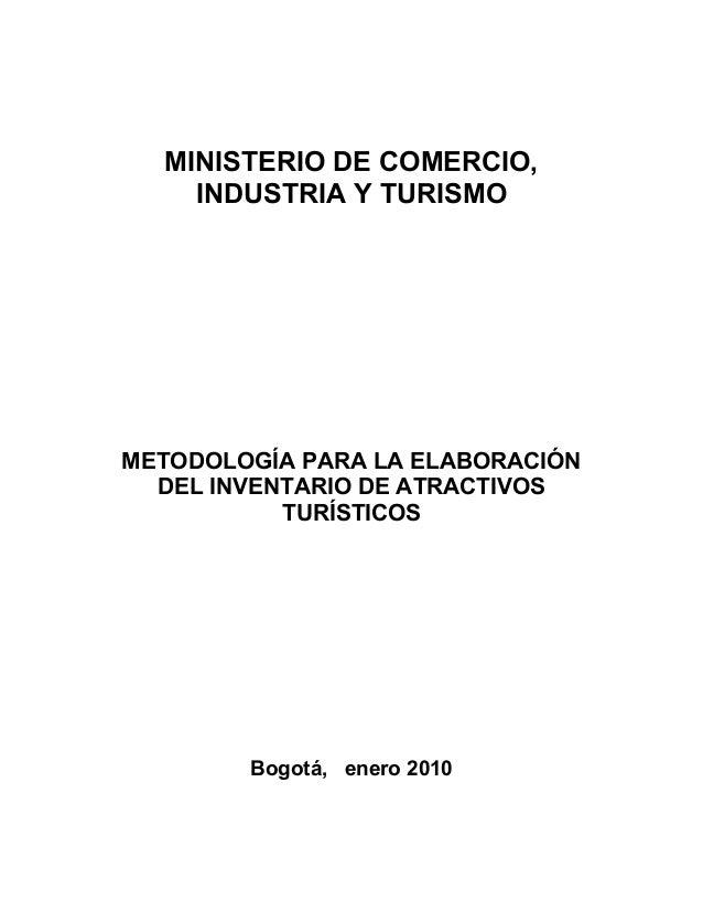 MINISTERIO DE COMERCIO, INDUSTRIA Y TURISMO METODOLOGÍA PARA LA ELABORACIÓN DEL INVENTARIO DE ATRACTIVOS TURÍSTICOS Bogotá...