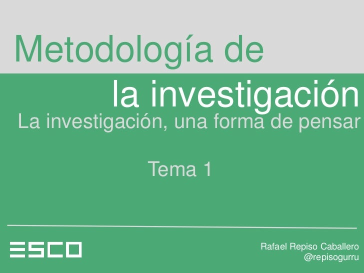 Metodología de     la investigaciónLa investigación, una forma de pensar              Tema 1                          Rafa...