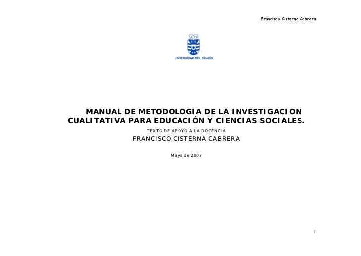 Francisco Cisterna Cabrera   MANUAL DE METODOLOGIA DE LA INVESTIGACIONCUALITATIVA PARA EDUCACIÓN Y CIENCIAS SOCIALES.     ...