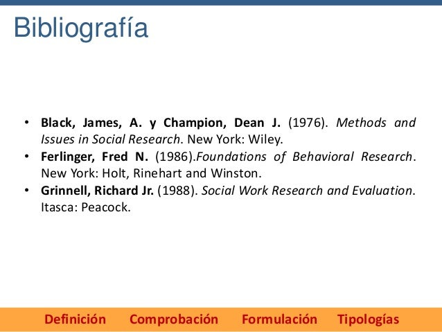 Bibliografía• Black, James, A. y Champion, Dean J. (1976). Methods and  Issues in Social Research. New York: Wiley.• Ferli...