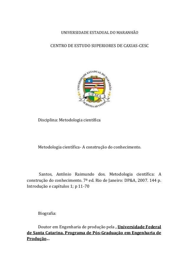 UNIVERSIDADE ESTADUAL DO MARANHÃO  CENTRO DE ESTUDO SUPERIORES DE CAXIAS-CESC  Disciplina: Metodologia científica  Metodol...
