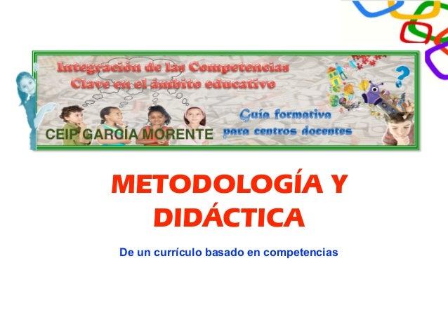 METODOLOGÍA Y DIDÁCTICA De un currículo basado en competencias