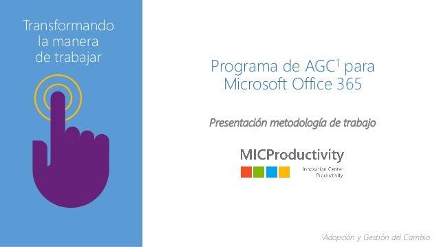 Programa de AGC1 para Microsoft Office 365 Presentación metodología de trabajo Transformando la manera de trabajar 1Adopci...