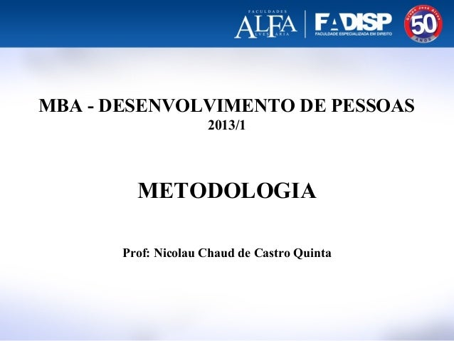 MBA - DESENVOLVIMENTO DE PESSOAS2013/1METODOLOGIAProf: Nicolau Chaud de Castro Quinta
