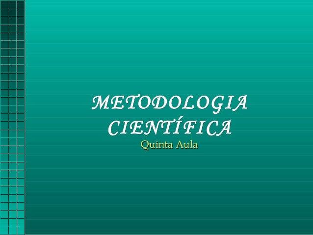 METODOLOGIAMETODOLOGIA CIENTÍFICACIENTÍFICA Quinta AulaQuinta Aula