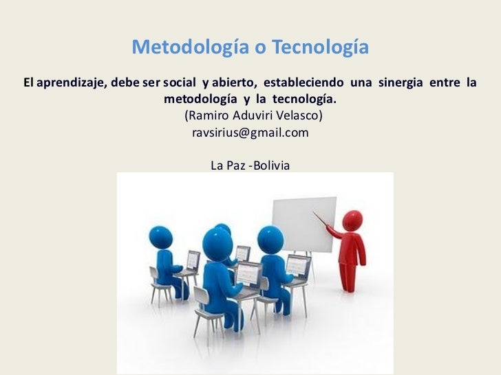 Metodología o TecnologíaEl aprendizaje, debe ser social y abierto, estableciendo una sinergia entre la                    ...