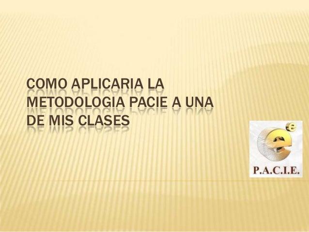 COMO APLICARIA LA METODOLOGIA PACIE A UNA DE MIS CLASES