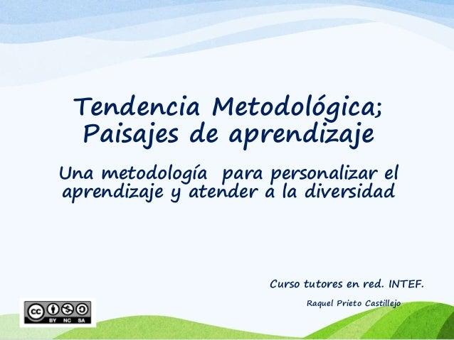 Tendencia Metodológica; Paisajes de aprendizaje Una metodología para personalizar el aprendizaje y atender a la diversidad...
