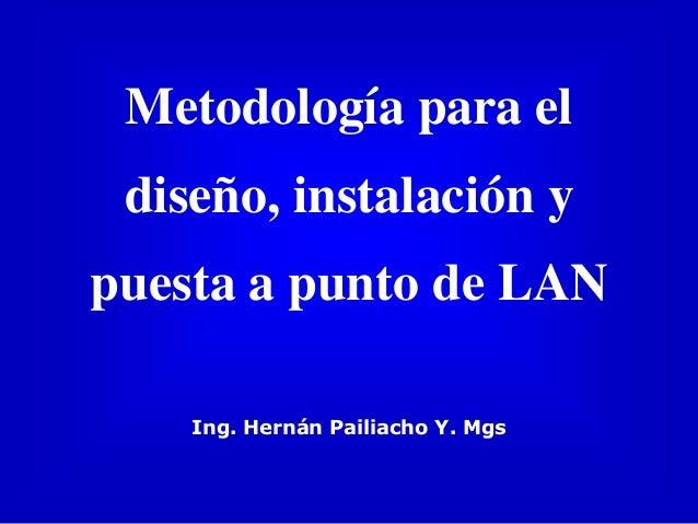 Metodología para el diseño, instalación y puesta a punto de LAN Ing. Hernán Pailiacho Y. Mgs