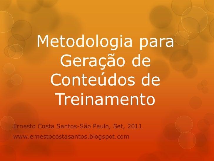 Metodologia para          Geração de        Conteúdos de         TreinamentoErnesto Costa Santos-São Paulo, Set, 2011www.e...