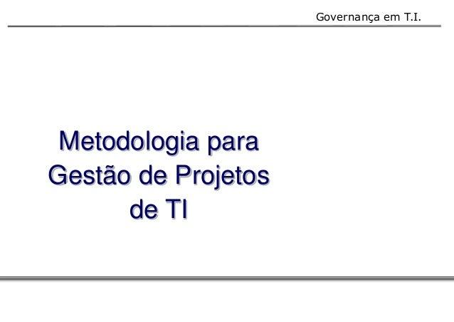 Governança em T.I.  Metodologia para  Gestão de Projetos  de TI