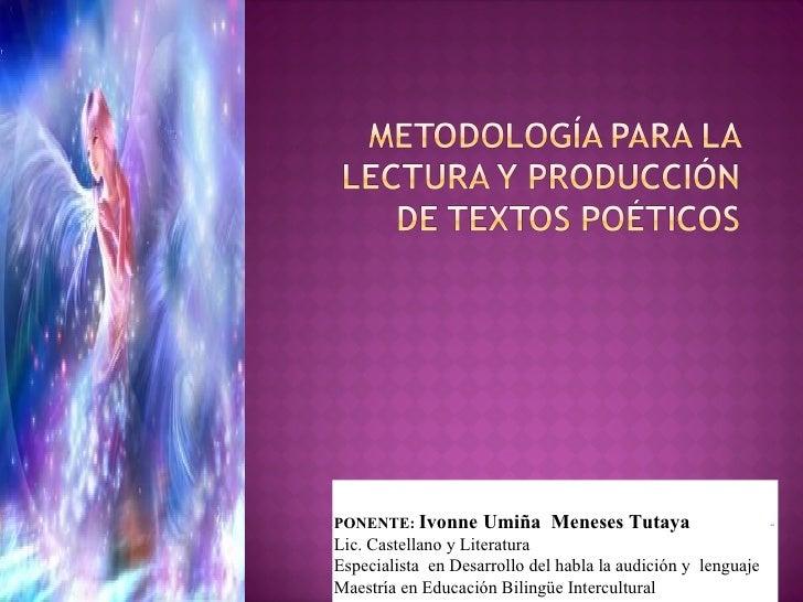 aa PONENTE:  Ivonne Umiña  Meneses Tutaya Lic. Castellano y Literatura Especialista  en Desarrollo del habla la audición y...