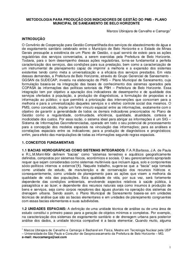 1 METODOLOGIA PARA PRODUÇÃO DOS INDICADORES DE GESTÃO DO PMS - PLANO MUNICIPAL DE SANEAMENTO DE BELO HORIZONTE Marcos Ubir...