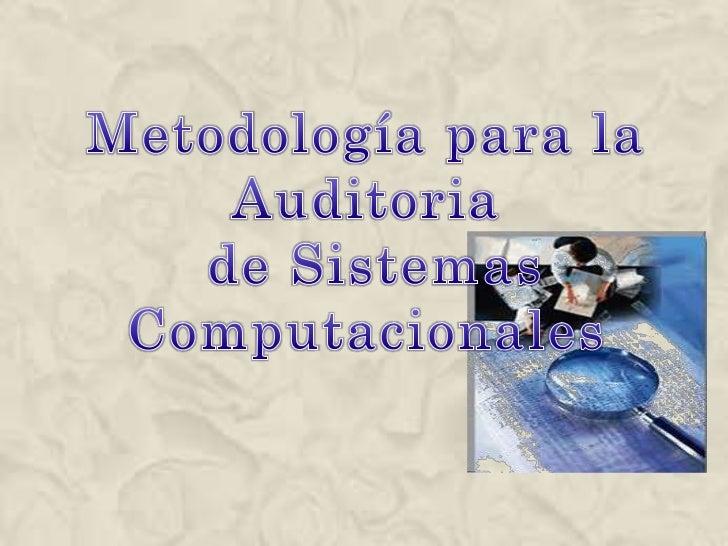 Metodología para la Auditoria<br /> de Sistemas Computacionales<br />