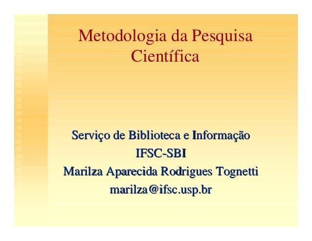 Metodologia da Pesquisa Científica ServiçoServiço dede BibliotecaBiblioteca ee InformaçãoInformação IFSCIFSC--SBISBI Maril...