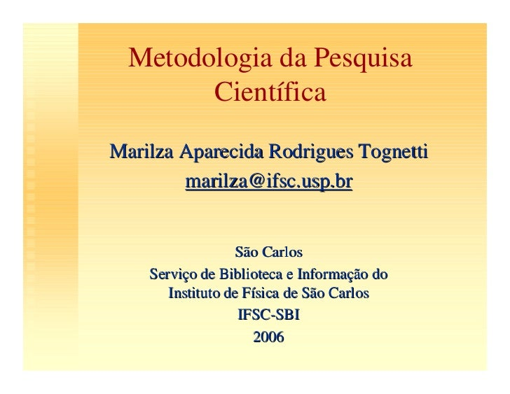 Metodologia da Pesquisa         Científica Marilza Aparecida Rodrigues Tognetti         marilza@ifsc.usp.br               ...